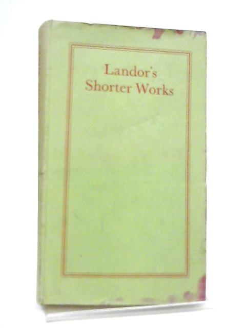 The Shorter Works of Walter Savage Landor by Walter Savage Landor