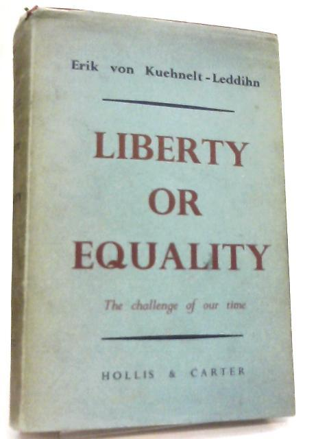 Liberty Or Equality, The Challenge of Our Time by Erik von Kuehnelt Leddihn