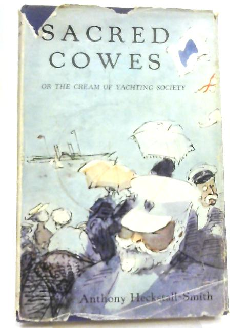 Sacred Cowes, or, The Cream of Yachting Society by Anthony Heckstall-Smith