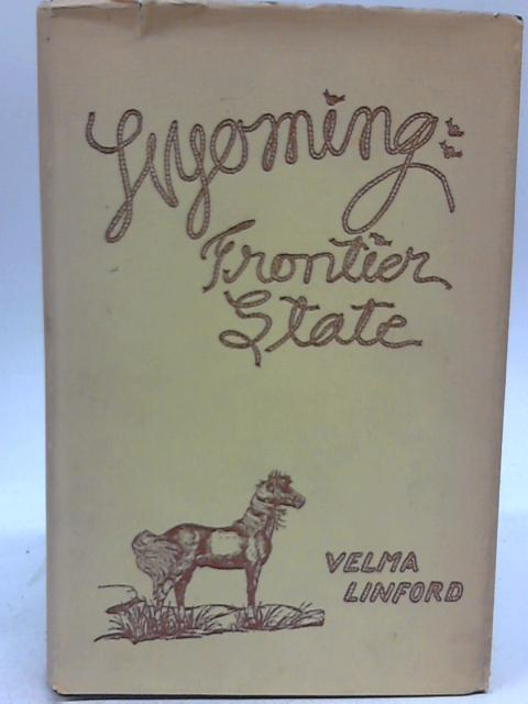 Wyoming: Frontier State By Velma Linford