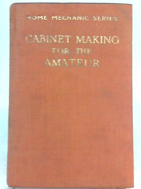 Cabinet Making for the Amateur By John Knight