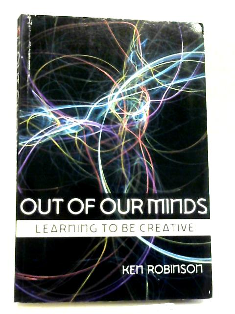 Out of Our Minds, Learning to be Creative by Ken Robinson