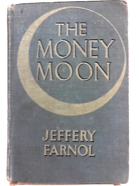 The Money Moon By Jefferly Farnol