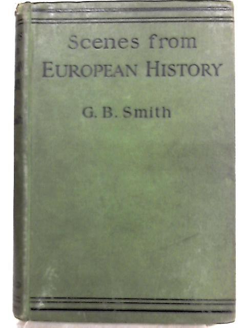 Scenes from European History By G. B. Smith