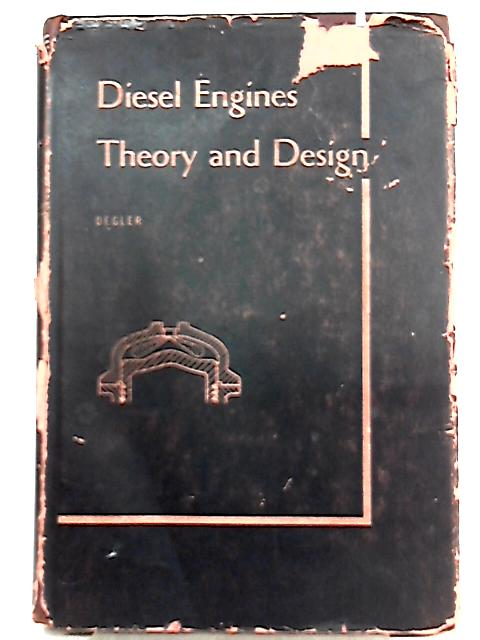 Diesel Engines Theory and Design by Howard E. Degler