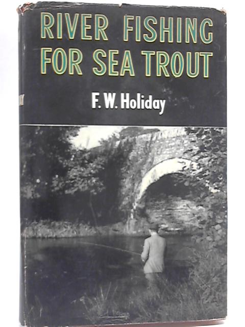 River Fishing for Sea Trout by F.W. Holiday