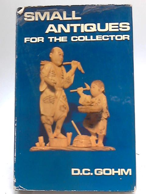 Small Antiques for the Collector By D. C. Gohm