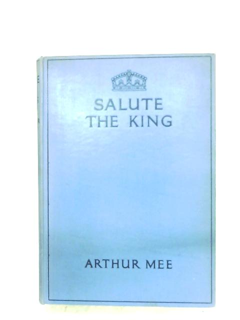 Salute The King By Arthur Mee
