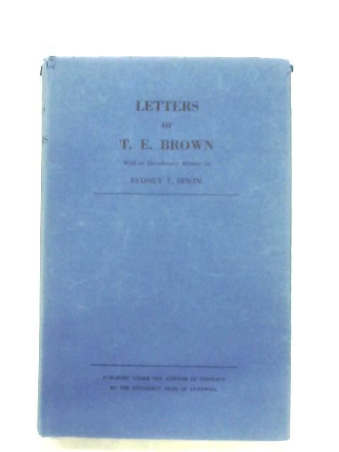 Letters Of Thomas Edward Brown By Sydney T. Irwin (Ed.)