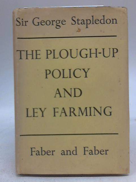 The Plough-Up Policy and Ley Farming By Sir George Stapledon
