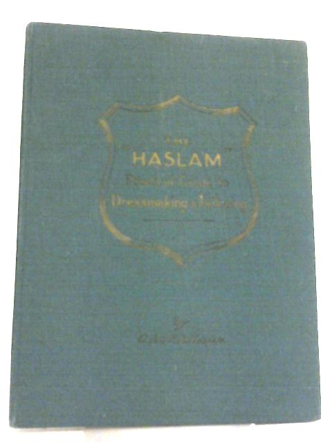 The Haslam Practical Guide to Dressmaking and Tailoring Illustrated by Anon