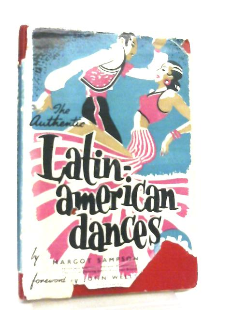 The Authentic Latin-American Dances, And How to Dance Them by Margot Sampson