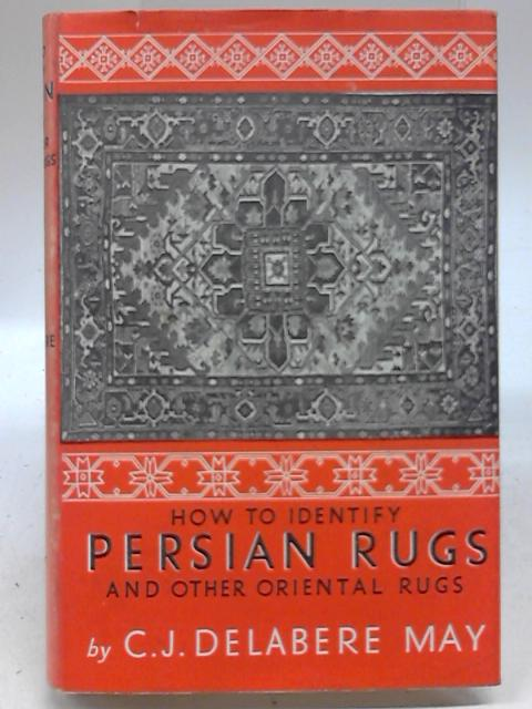 How to Identify Persian Rugs and Other Oriental Rugs By C. J. Delabere May