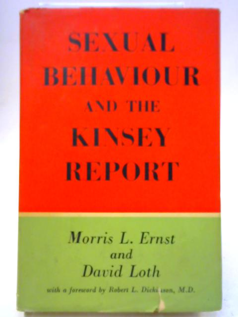 Sexual Behaviour and the Kinsey Report by Morris L. Ernst