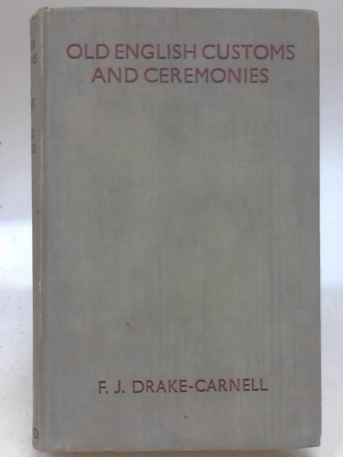 Old English Customs and Ceremonies By F. J. Drake-Carnell