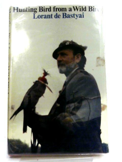 Hunting Bird from a Wild Bird By L. De. Bastyai