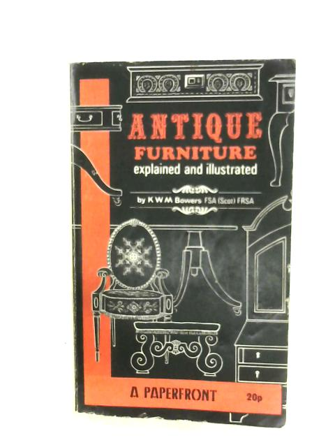 Antique Furniture Explained And Illustrated by K. W. M. Bowers