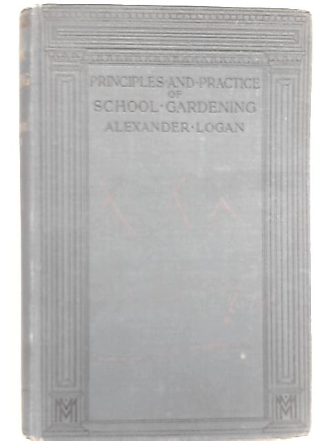 The principles and Practice of School Gardening by Alexander Logan
