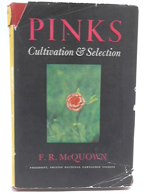 Pinks: Selection & Cultivation By F R McQuown