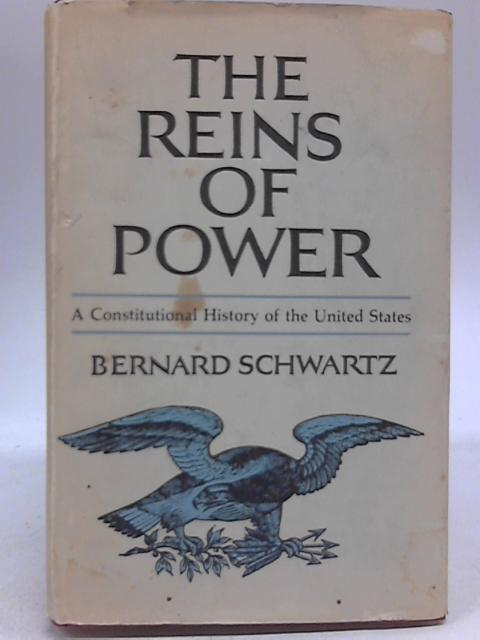 The Reins of Power By Bernard Schwartz