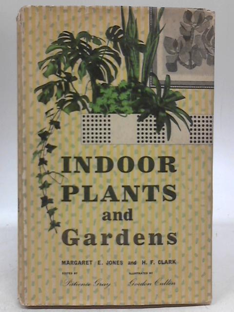 Indoor Plants and Gardens by Margaret E. Jones & H F Clark
