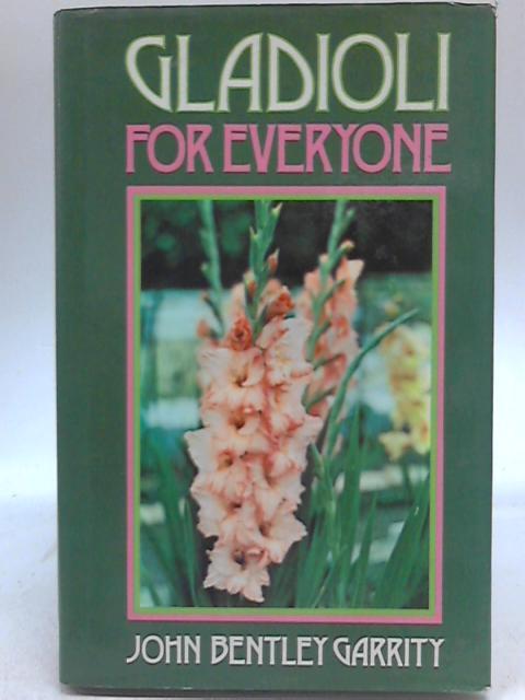 Gladioli for Everyone by John Bentley Garrity