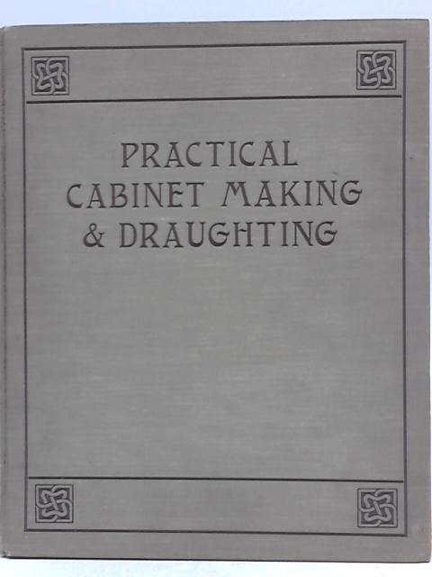 Practical Cabinet Making and Draughting by J H Rudd