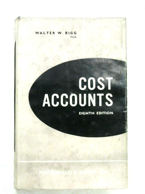 Cost Accounts By W. W. Bigg