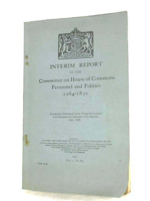 Interim Report Of The Committee On House Of Commons Personnel And Politics, 1264-1832 By Anon