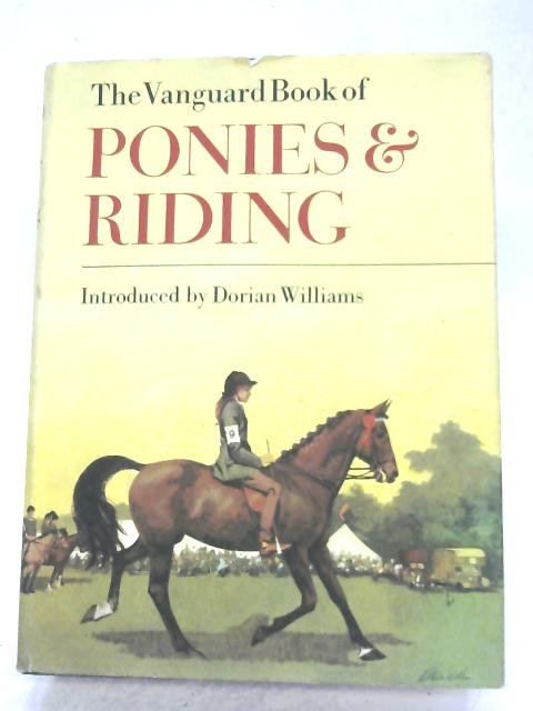 The Vanguard Book Of Ponies And Riding by Dorian Williams