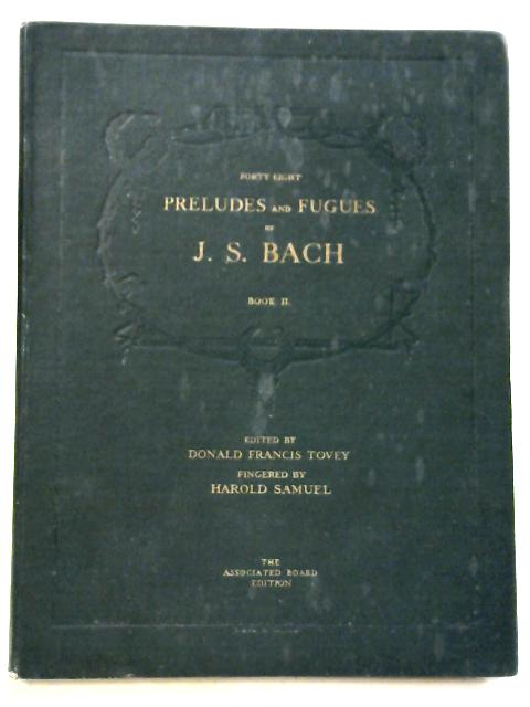 Forty-Eight Preludes and Fugues Pianoforte: Book I Volume II By J. S. Bach, Donald Francis Tovey, Harold Samuel