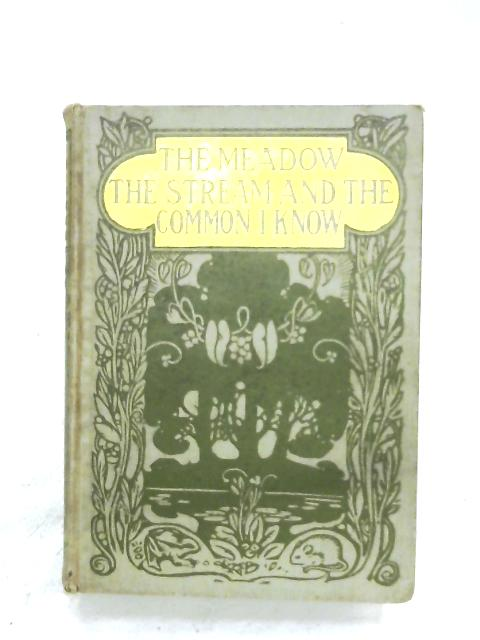 The Meadow, The Stream & The Common I Know By W. Percival Westell (Ed.)