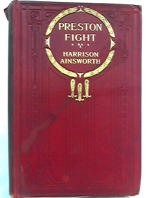 Preston Fight or The Insurrection of 1715 by W. H. Ainsworth