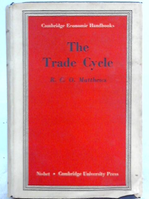 The Trade Cycle by R. C. O. Matthews