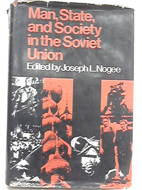 Man, State and Society in the Soviet Union by Jodeph L. Nogee (Ed.)