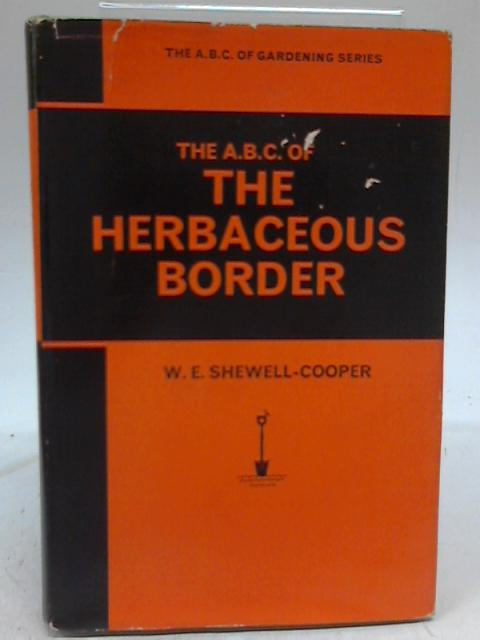 The A.B.C. Of the Herbaceous Border by W. E. Shewell-Cooper