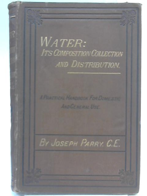 Water: Its Composition, Collection, and Distribution By Joseph Parry