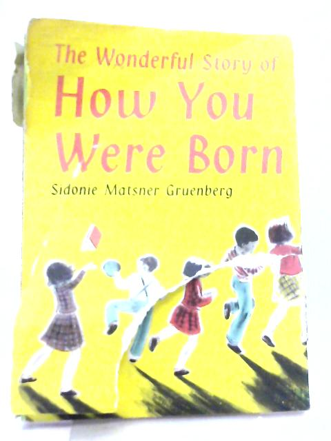 The Wonderful Story of How You Were Born by S. M. Gruenberg