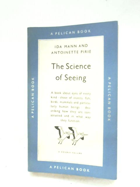The Science Of Seeing by I. Mann & A. Pirie