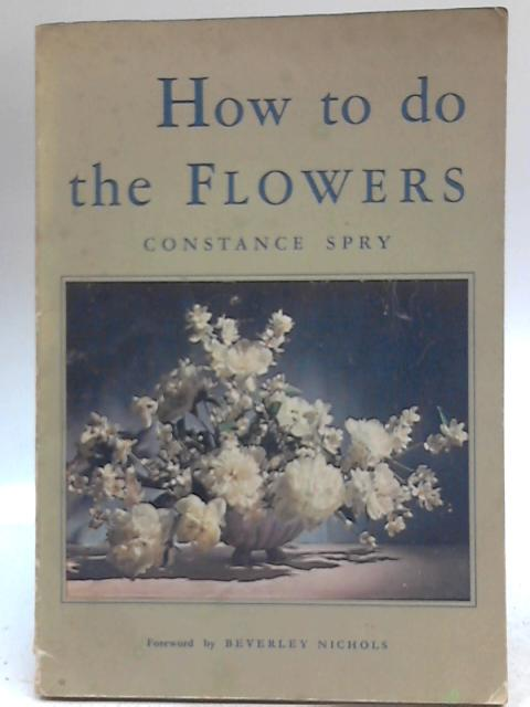 How To Do The Flowers by Constance Spry