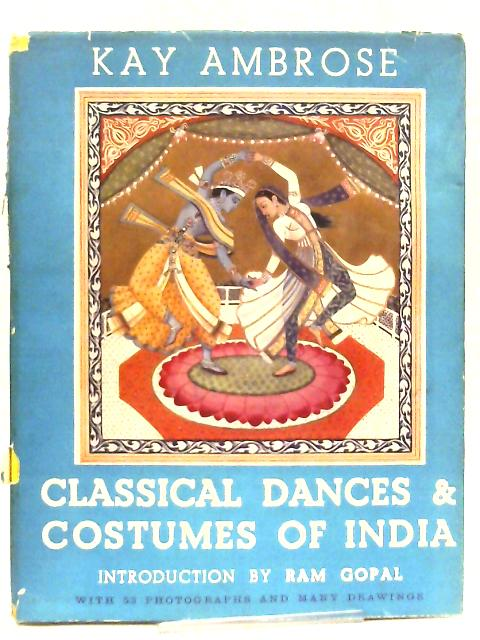 Classical Dances and Costumes of India by Kay Ambrose
