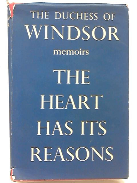 The Heart Has its Reasons: The memoirs of the Duchess of Windsor By Duchess of Windsor