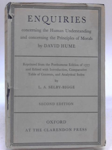 Enquiries Concerning The Human Understanding And Concerning The Principles Of Morals. Reprinted From The Posthumous Edition Of 1777 And Edited With Introduction, Comparative Table Of Contents, And Ana by David Hume