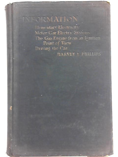 Information: Elementary Electricity, Motor Car Electric Systems, the Gas Engine From an Ignition, Point of View, Driving the Car by Harvey E. Phillips
