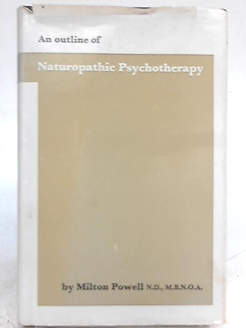 An Outline of Naturopathic Psychotherapy by Milton Powell
