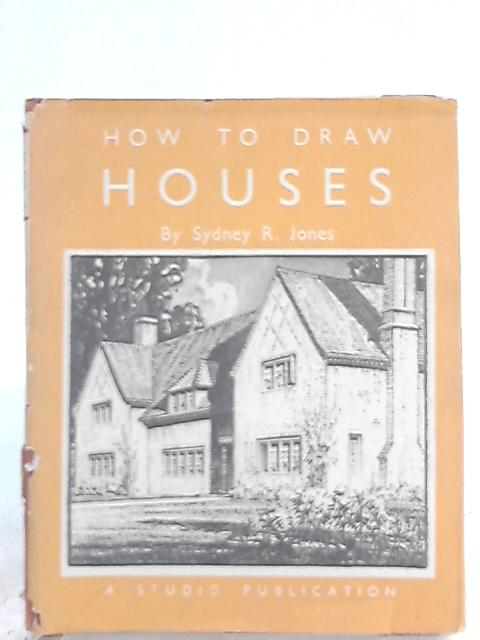 How to Draw Houses by Sydney R. Jones