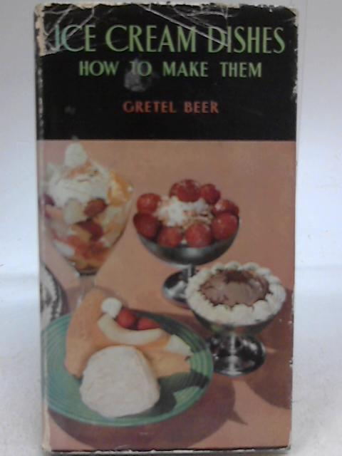 Ice Cream Dishes: How to Make Them by Gretel Beer