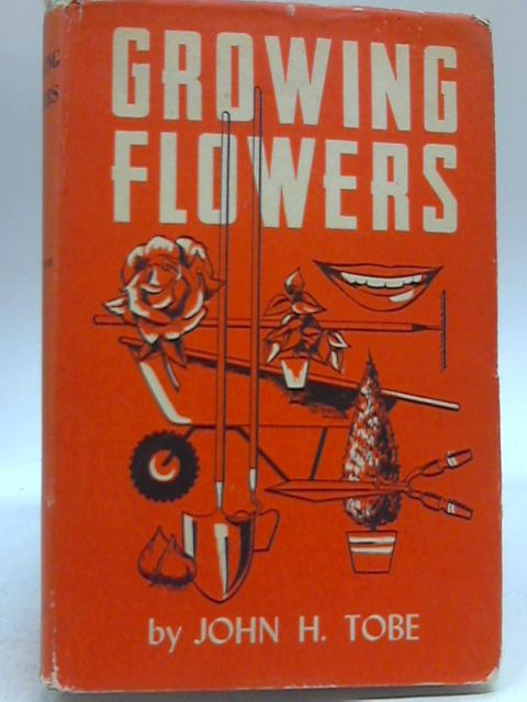 Growing Flowers By John H. Tobe
