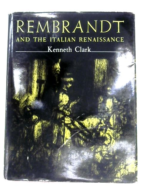 Rembrandt And The Italian Renaissance By Sir Kenneth Clark