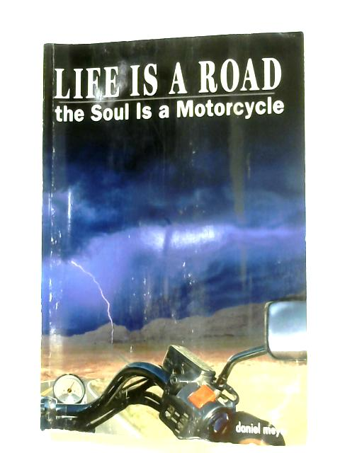 Life Is A Road, The Soul Is A Motorcycle by Daniel Meyer